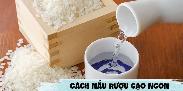 cách nấu rượu gạo ngon chuẩn chỉnh